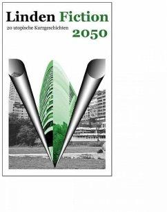 Linden Fiction 2050 - Utopien zur Stadtteilentwicklung (eBook, ePUB) - Agaslan, Rengin; Beagle, Trong; Dabrowski, Hans-Peter; Dreyer, Jasmin