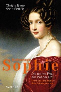 Erzherzogin Sophie - Ehrlich, Anna; Bauer, Christa