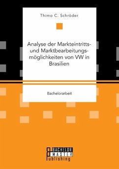 Analyse der Markteintritts- und Marktbearbeitungsmöglichkeiten von VW in Brasilien - Schröder, Thimo C.