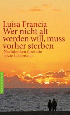 Wer nicht alt werden will, muss vorher sterben - Francia, Luisa