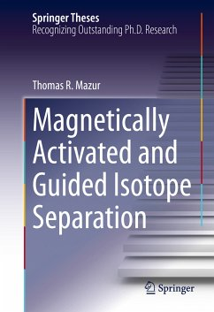 Magnetically Activated and Guided Isotope Separation (eBook, PDF) - Mazur, Thomas R.