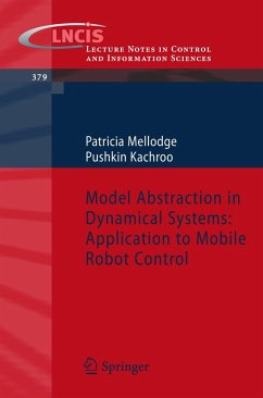 Model Abstraction in Dynamical Systems: Application to Mobile Robot Control (eBook, PDF) - Mellodge, Patricia; Kachroo, Pushkin