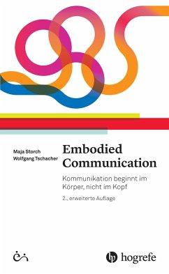 Embodied Communication - Storch, Maja; Tschacher, Wolfgang