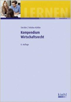 Kompendium Wirtschaftsrecht - Steckler, Brunhilde; Tekidou-Kühlke, Dimitra