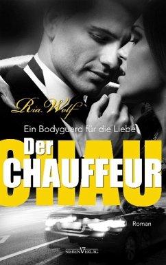 Der Chauffeur - Ein Bodyguard für die Liebe - Wolf, Ria