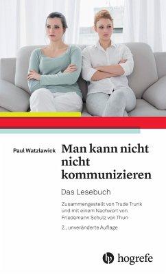 Man kann nicht nicht kommunizieren - Watzlawick, Paul