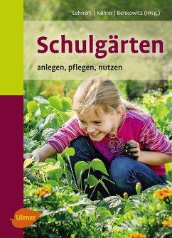 Schulgärten - Lehnert, Hans-Joachim; Köhler, Karlheinz; Benkowitz, Dorothee