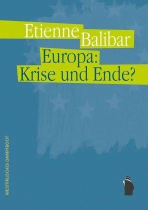 Europa: Krise und Ende? - Balibar, Étienne