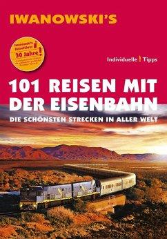 101 Reisen mit der Eisenbahn - Reiseführer von Iwanowski (eBook, ePUB) - Möller, Armin E.