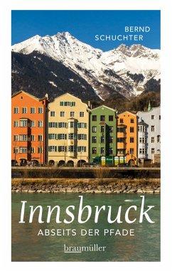 Innsbruck abseits der Pfade (eBook, ePUB) - Schuchter, Bernd