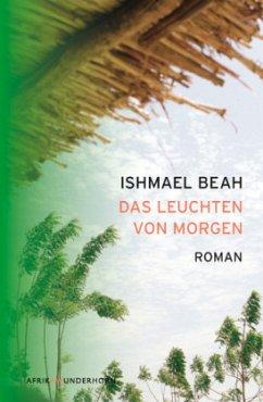 Das Leuchten von Morgen - Beah, Ishmael