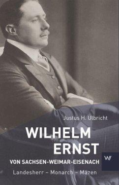 Wilhelm Ernst von Sachsen-Weimar-Eisenach - Ulbricht, Justus H.