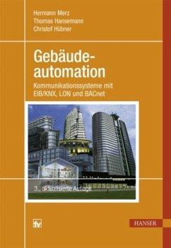 Gebäudeautomation - Merz, Hermann; Hansemann, Thomas; Hübner, Christof