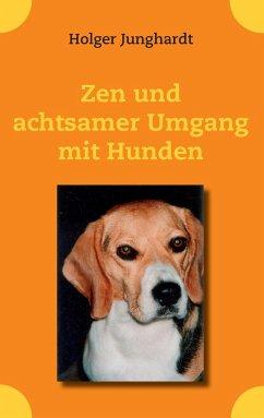 Zen und achtsamer Umgang mit Hunden - Junghardt, Holger