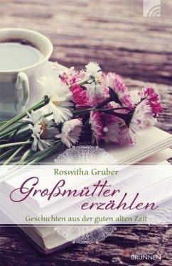 Großmütter erzählen - Gruber, Roswitha