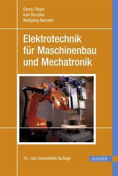 Elektrotechnik für Maschinenbau und Mechatronik - Flegel, Georg; Birnstiel, Karl; Nerreter, Wolfgang