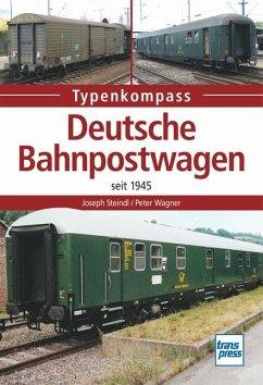 Deutsche Bahnpostwagen seit 1945 - Wagner, Peter;Steindl, Joseph