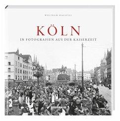 Köln in Fotografien aus der Kaiserzeit - Hagspiel, Wolfram