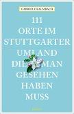 111 Orte im Stuttgarter Umland, die man gesehen haben muss