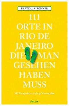 111 Orte in Rio de Janeiro, die man gesehen haben muss - Kirchner, Beate Ch.