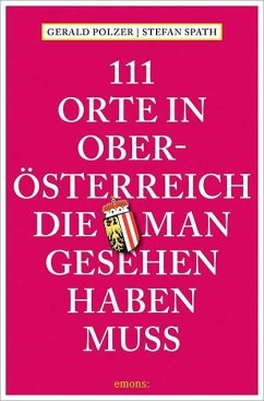 111 Orte in Oberösterreich, die man gesehen hab...