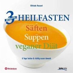 3 Methoden Heilfasten mit Säften oder Suppen oder veganer Diät - Rossori, Elfriede
