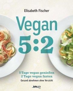 Vegan 5:2 - Fischer, Elisabeth