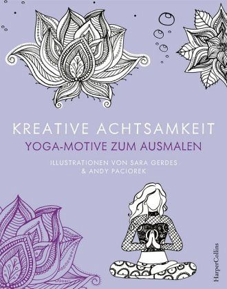 kreative achtsamkeit yoga motive zum ausmalen von sara gerdes andy paciorek buch. Black Bedroom Furniture Sets. Home Design Ideas