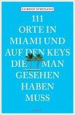 111 Orte in Miami und auf den Keys, die man gesehen haben muss