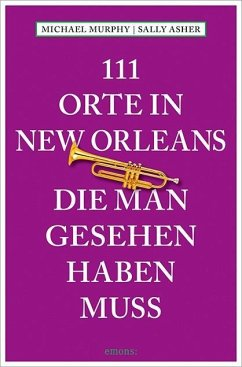 111 Orte in New Orleans, die man gesehen haben muss - Murphy, Michael; Asher, Sally