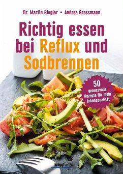 Richtig essen bei Reflux und Sodbrennen - Riegler, Martin; Grossmann, Andrea