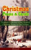 Christmas Poems & Carols - Premium Collection of the Greatest Christmas Poems in One Volume (Illustrated) (eBook, ePUB)
