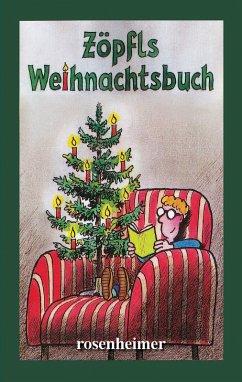 Zöpfls Weihnachtsbuch (eBook, ePUB) - Zöpfl, Helmut