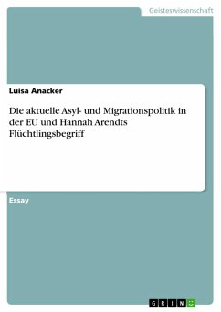Die aktuelle Asyl- und Migrationspolitik in der EU und Hannah Arendts Flüchtlingsbegriff (eBook, PDF)