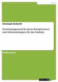 Eventmanagement im Sport. Kompetenzen und Arbeitsstrategien für das Studium (eBook, PDF)