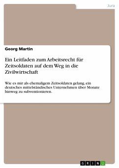 Ein Leitfaden zum Arbeitsrecht für Zeitsoldaten auf dem Weg in die Zivilwirtschaft (eBook, PDF) - Martin, Georg