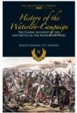 History of the Waterloo Campaign : The Classic Account of the Last Battle of the Napoleonic Wars