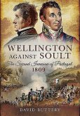 Wellington Against Soult: The Second Invasion of Portugal 1809