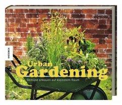 Urban Gardening: Gemüse anbauen auf kleinstem Raum - Diacono, Mark; Leendertz, Lia