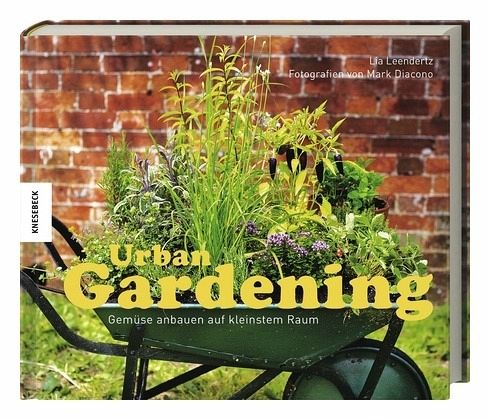 urban gardening gem se anbauen auf kleinstem raum von mark diacono lia leendertz buch. Black Bedroom Furniture Sets. Home Design Ideas