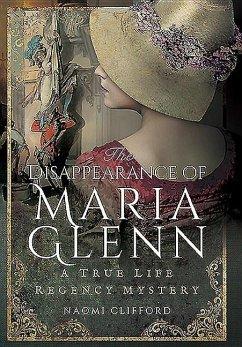 The Disappearance of Maria Glenn: A True Life Regency Mystery - Clifford, Naomi