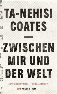 Zwischen mir und der Welt (eBook, ePUB) - Coates, Ta-Nehisi