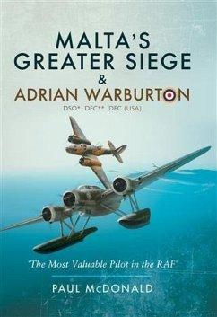 Malta's Greater Siege & Adrian Warburton DSO* DFC** DFC (USA) (eBook, PDF) - McDonald, Paul