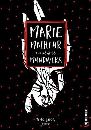 Marie Malheur und das große Mundwerk - Snow, Timo