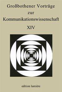 Großbothener Vorträge zur Kommunikationswissenschaft XIV