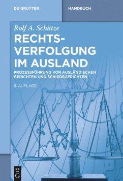 Rechtsverfolgung im Ausland - Schütze, Rolf A.