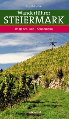Wanderführer Steiermark - Das Reben- und Thermenland - Lamm, Reinhard