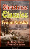 Christmas Classics Premium Collection: 150+ Novels, Stories & Poems in One Volume (Illustrated) (eBook, ePUB)