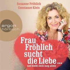 Frau Fröhlich sucht die Liebe ... und bleibt nicht lang allein (MP3-Download) - Fröhlich, Susanne; Kleis, Constanze
