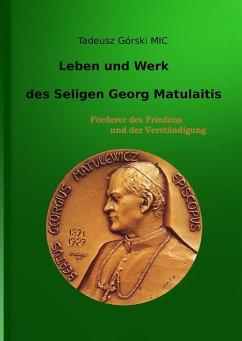 Leben und Werk des seligen Georg Matulaitis - Górski, Tadeusz
